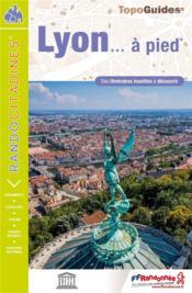 TOPO-GUIDES ; RANDOCITADINES ; Lyon... à pied - Couverture - Format classique