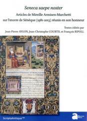 Seneca saepa noster ; articles de Mireille Armisen-Marchetti sur l'oeuvre de Sénèque (1981-2013) réunis en son honneur - Couverture - Format classique