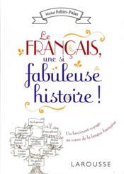 Le français, une si fabuleuse histoire ! - Couverture - Format classique