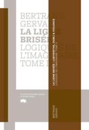 La ligne brisee. labyrinthe, oubli et violence t 02 logiques de - Couverture - Format classique