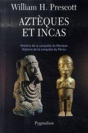 Aztèques et Incas ; histoire de la conquête du Mexique, histoire de la conquête du Pérou - Intérieur - Format classique