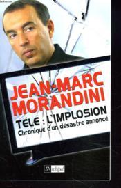 Télé: l'implosion ; chronique d'un désastre annoncé - Couverture - Format classique