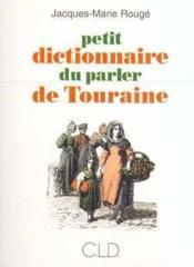 Petit dictionnaire du parler de touraine - Couverture - Format classique