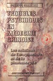 Troubles psychiques en medecine chinoise ; les solutions de l'acupuncture et de la pharmacopée - Couverture - Format classique
