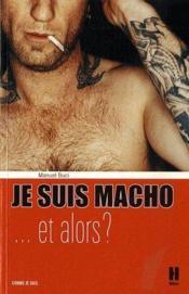 Je suis macho... et alors ? - Couverture - Format classique