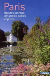 Paris ; beautés secrètes des jardins publics et privés - Couverture - Format classique