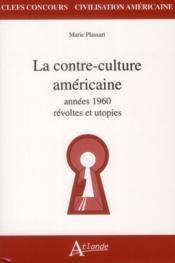 La contre-culture américaine des années soixante ; révoltes et utopies - Couverture - Format classique