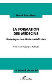 La formation des médecins ; sociologie des études médicales - Couverture - Format classique
