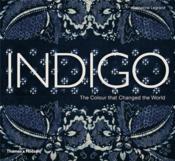 Indigo The Colour That Changed The World /Anglais - Couverture - Format classique