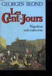Les Cent Jours. Napoleon Seul Contre Tous. - Couverture - Format classique
