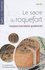 Le sacre du roquefort ; l'émergence d'une industrie agroalimentaire - Couverture - Format classique