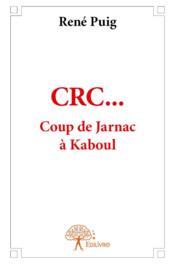 Crc? coup de jarnac a kaboul - Couverture - Format classique