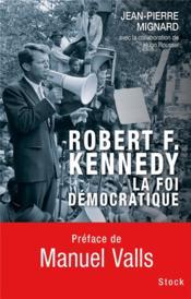 Robert F. Kennedy ; la foi démocratique - Couverture - Format classique
