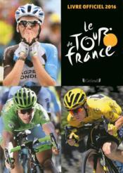 Le tour de France ; livre officiel (édition 2016) - Couverture - Format classique
