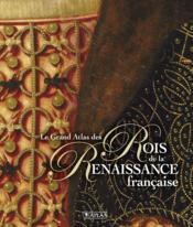 Le grand atlas des rois de la Renaissance française - Couverture - Format classique