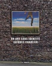 Un art sans identité ; Jacques Charrier - Couverture - Format classique