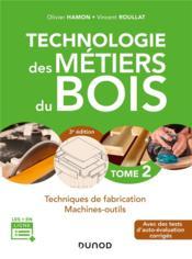 Technologie des métiers du bois t.2 ; techniques de fabrication et de pose, machines - Couverture - Format classique