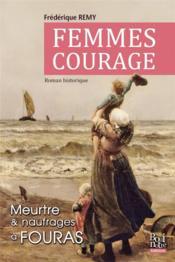 Femmes courage ; meurtre et naufrages à Fouras - Couverture - Format classique
