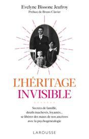 L'héritage invisible ; secrets de famille, deuils inachevés, loyautés... ; se libérer des maux de nos ancêtres avec la psychogénéalogie - Couverture - Format classique
