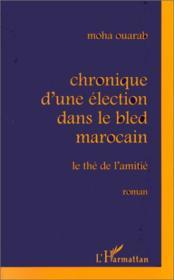Chronique d'une élection dans le bled marocain ; le thé de l'amitié - Couverture - Format classique