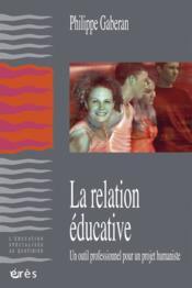 La relation éducative ; un outil professionnel pour un projet humaniste - Couverture - Format classique