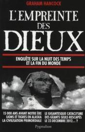 L'empreinte des Dieux ; enquête sur la nuit des temps et la fin du monde - Couverture - Format classique
