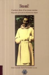 Dieu seul ! l'ardent désir d'un jeune moine ; biographie spirituelle du Bienheureux Rafaël - Couverture - Format classique