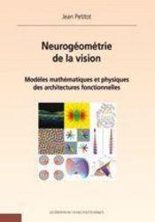 Neurogéométrie de la vision ; modèles mathématiques et physiques des architectures fonctionnelles - Couverture - Format classique