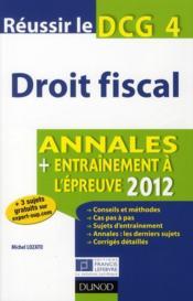 Réussir le DCG 4 ; droit fiscal ; annales et entraînement à l'épreuve (édition 2012) - Couverture - Format classique
