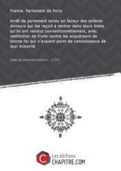 Arrêt de parlement rendu en faveur des enfants mineurs qui les reçoit à rentrer dans leurs biens qu'ils ont vendus conventionnellement, avec restitution de fruits contre les acquéreurs de bonne foi qui n'avaient point de connaissance de leur minorité [Edition de 1720] - Couverture - Format classique
