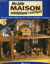 Ma Jolie Maison Miniature Rustique N°2 - Couverture - Format classique