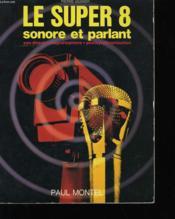 Le Super 8. Sonore Et Parlant. - Couverture - Format classique