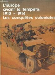 L'Europe Avant La Tempete 1910 - 1914 - Les Conquetes Coloniales - Couverture - Format classique