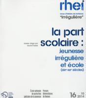 RHEI N.16 ; la part scolaire: jeunesse irrégulière et école (XIXe-XXE siècles) - Couverture - Format classique