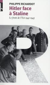 Hitler face à Staline ; le front de l'Est 1941-1945 - Couverture - Format classique