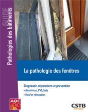 La pathologie des fenêtres ; diagnostic, réparations et prévention. aluminium PVC, bois. neuf et rénovation - Couverture - Format classique