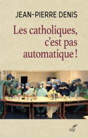 Les catholiques, c'est pas automatique ! - Couverture - Format classique