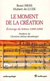 Le moment de la creation ; echange de lettres 1999-2000 - Couverture - Format classique