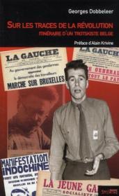 Sur les traces de la révolution ; itinéraire d'un trotskiste belge - Couverture - Format classique