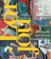 Bernard Lorjou 1908-1986 ; la chapelle de la maison Charles de Blois - Couverture - Format classique