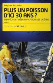 Plus un poisson d'ici trente ans ; surpêche et désertification des océans - Couverture - Format classique