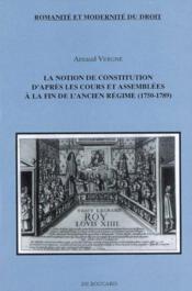 La Notion De Constitution D'Apres Les Cours Et Assemblees A La Fin De L'Ancien Regime 1750-1789 - Couverture - Format classique