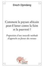 Comment Le Paysan Africain Peut-Il Lutter Contre La Faim Et La Pauvrete ? - Couverture - Format classique