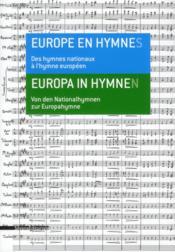 Europe en hymnes ; des hymnes nationaux à l'hymne européen - Couverture - Format classique