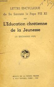 Lettre Encyclique De Sa Saintete Le Pape Pie Xi Sur L'Education Chretienne De La Jeunesse (31 Dec. 1929) - Couverture - Format classique