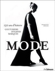 La mode ; 150 ans d'histoire ; couturiers, stylistes, marques - Couverture - Format classique