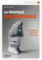 La pratique philosophique ; une méthode contemporaine pour mettre la sagesse au service de votre bien-être - Couverture - Format classique