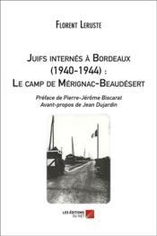 Juifs internés à Bordeaux (1940-1944) : le camp de Mérignac-Beaudésert - Couverture - Format classique