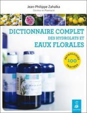 Dictionnaire complet des hydrolats et eaux florales - Couverture - Format classique