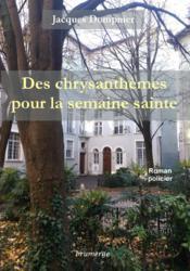 Des chrysanthèmes pour la semaine sainte - Couverture - Format classique
